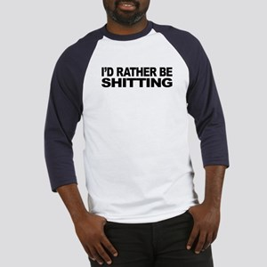 I'd Rather Be Shitting Baseball Jersey