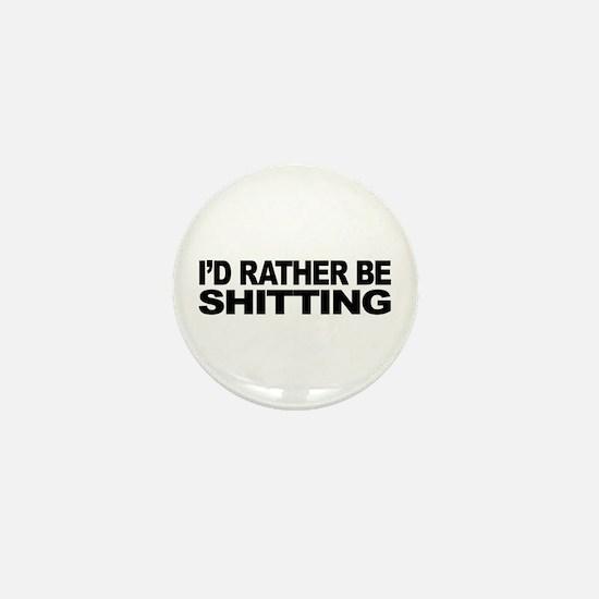I'd Rather Be Shitting Mini Button