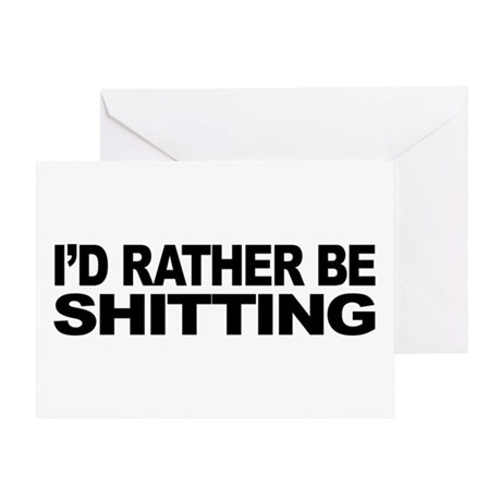 I'd Rather Be Shitting Greeting Card