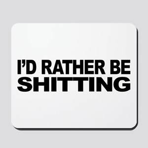 I'd Rather Be Shitting Mousepad