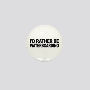 I'd Rather Be Waterboarding Mini Button