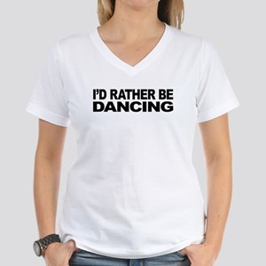 I'd Rather Be Dancing Women's V-Neck T-Shirt