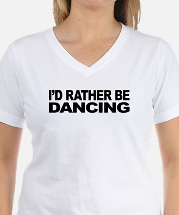 I'd Rather Be Dancing Shirt
