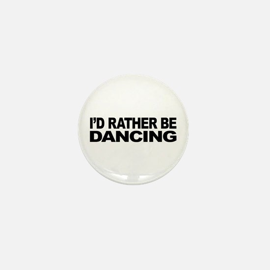 I'd Rather Be Dancing Mini Button