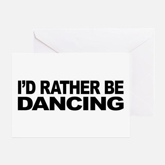 I'd Rather Be Dancing Greeting Card