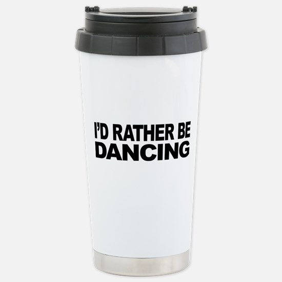 I'd Rather Be Dancing Stainless Steel Travel Mug