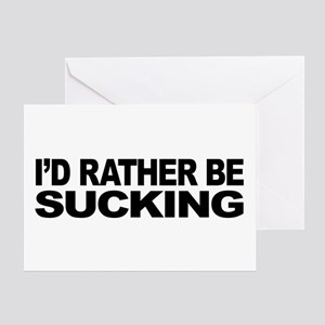 I'd Rather Be Sucking Greeting Card