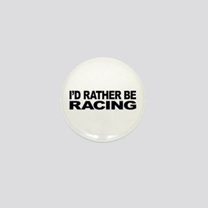 I'd Rather Be Racing Mini Button