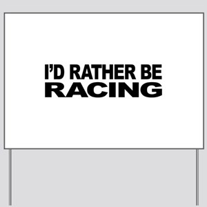 I'd Rather Be Racing Yard Sign