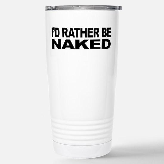 I'd Rather Be Naked Stainless Steel Travel Mug