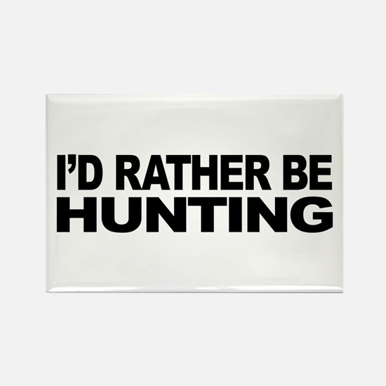 I'd Rather Be Hunting Rectangle Magnet