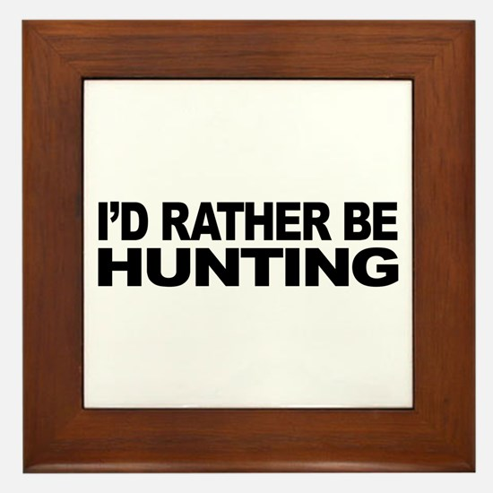 I'd Rather Be Hunting Framed Tile