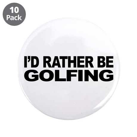 """I'd Rather Be Golfing 3.5"""" Button (10 pack)"""