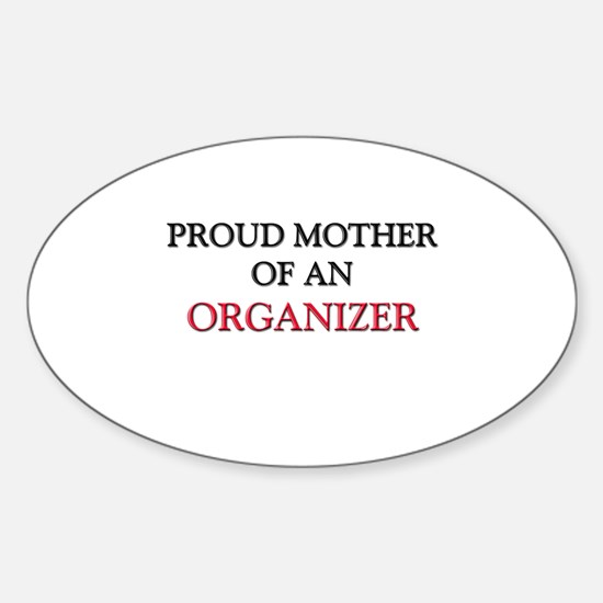 Proud Mother Of An ORGANIZER Oval Decal