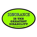 Ignorance is the greatest dis Oval Sticker