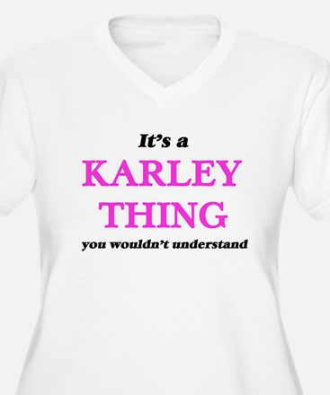 It's a Karley thing, you wou Plus Size T-Shirt