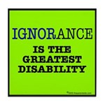 Ignorance is the greatest dis Tile Coaster