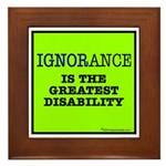 Ignorance is the greatest dis Framed Tile