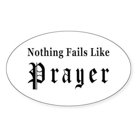 Nothing Fails Like Prayer Oval Sticker