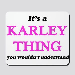 It's a Karley thing, you wouldn' Mousepad