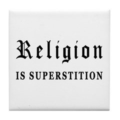 Religion is Superstition Tile Coaster