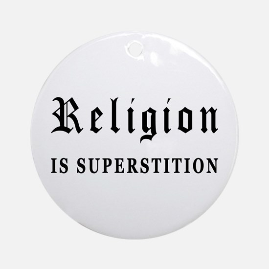 Religion is Superstition Ornament (Round)