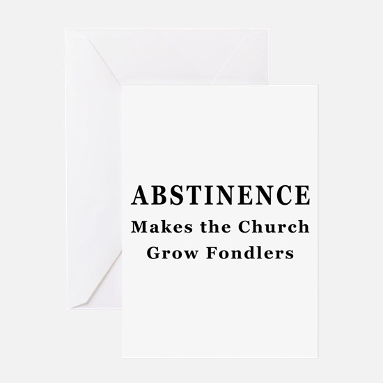 Abstinence makes fondlers Greeting Card