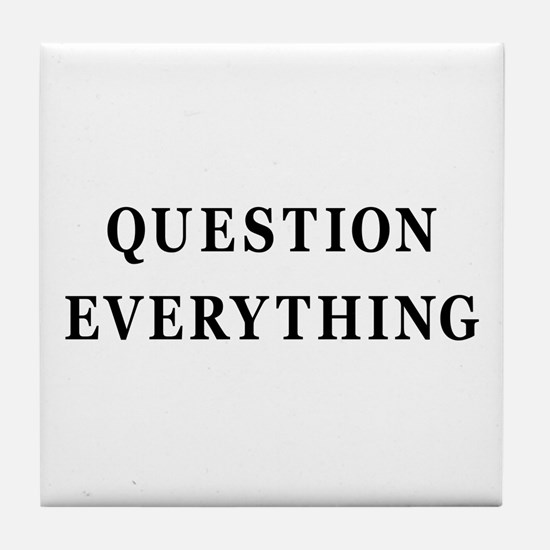 Question Everything Tile Coaster