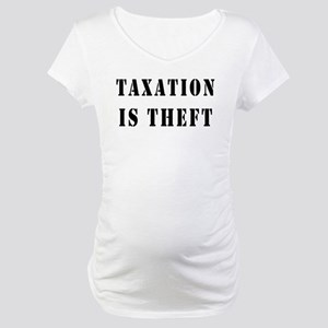 Taxation is Theft Maternity T-Shirt