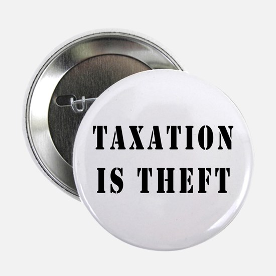 """Taxation is Theft 2.25"""" Button"""