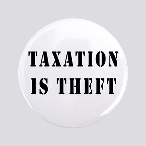 "Taxation is Theft 3.5"" Button"