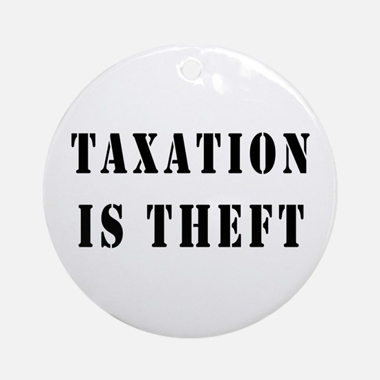 Taxation is Theft Ornament (Round)