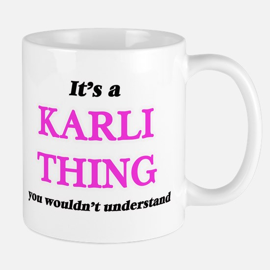 It's a Karli thing, you wouldn't unde Mugs