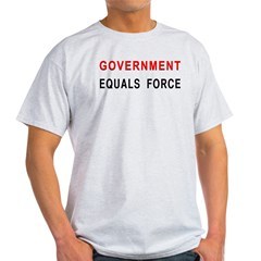 Government Equals Force T-Shirt