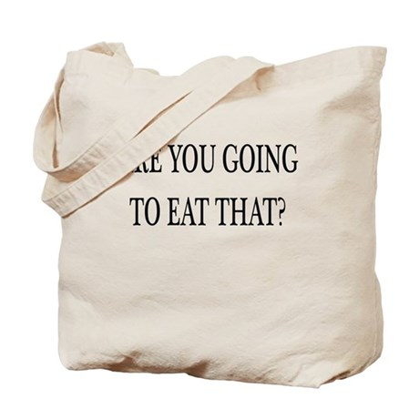 ARE YOU GOING TO EAT THAT? Tote Bag