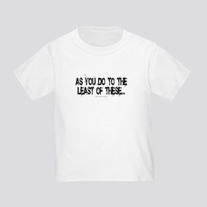 Least of these... Toddler T-Shirt