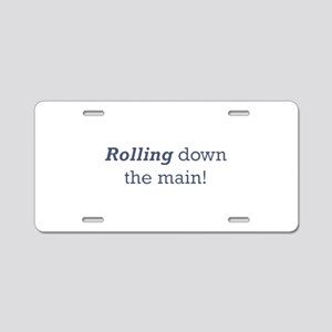 Rolling down the main! Aluminum License Plate