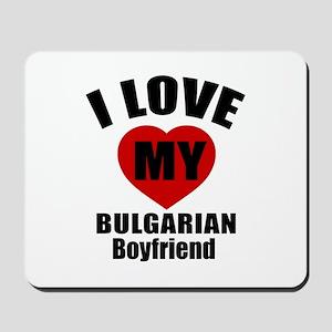 I Love My Bulgarian Boyfriend Mousepad