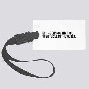 be the change that you wish to s Large Luggage Tag