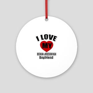 I Love My Bosnia Boyfriend Round Ornament