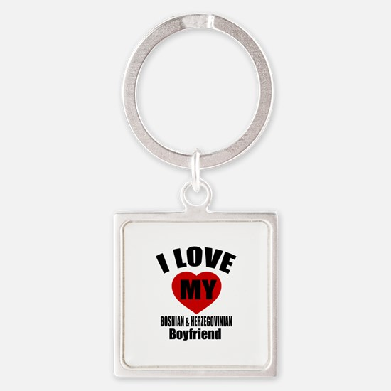 I Love My Bosnia Boyfriend Square Keychain