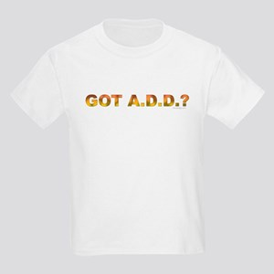 Got A.D.D.? Kids T-Shirt