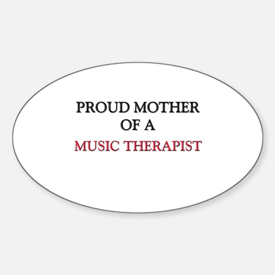 Proud Mother Of A MUSIC THERAPIST Oval Decal