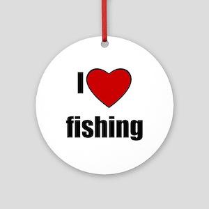 I LOVE FISHING Ornament (Round)