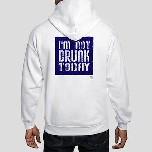 I'm not drunk today Hooded Sweatshirt
