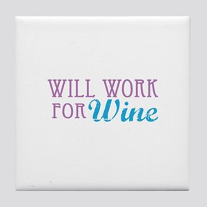 Will Work for Wine Tile Coaster