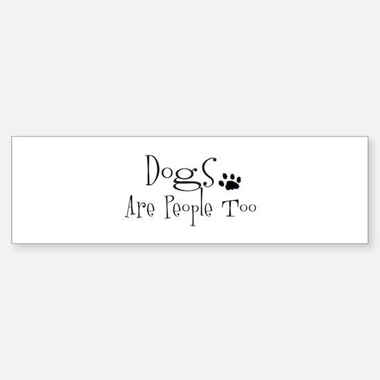 Dogs Are People Too Bumper Bumper Bumper Sticker