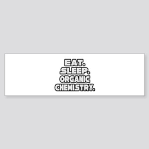 """Eat Sleep Organic Chemistry"" Bumper Sticker"
