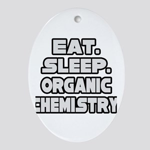 """Eat Sleep Organic Chemistry"" Oval Ornament"
