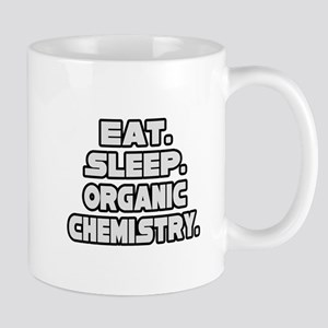 """Eat Sleep Organic Chemistry"" Mug"
